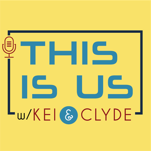 This Is Us Podcast with Kei & Clyde by Kei & Clyde