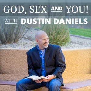 God, Sex & You! by Pastor Dustin Daniels