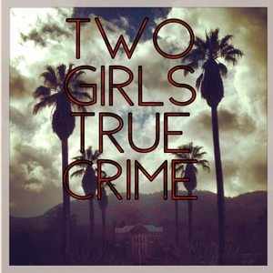 Two Girls True Crime by Featuring Miss Katie Holly & Miss Kortney Haven