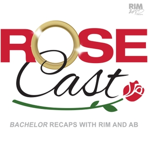 Rosecast | 'Bachelor' Recaps with Rim and AB by Rim and AB