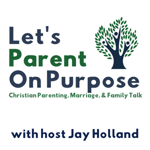 Let's Parent on Purpose: Christian Parenting, Marriage, and Family Talk by Jay Holland