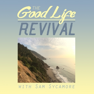 Good Life Revival: Permaculture, Rewilding, Homesteading by Sam Sycamore
