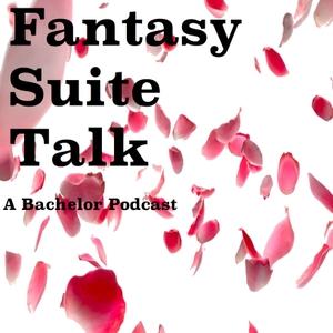 Fantasy Suite Talk- A Bachelor Recap Podcast