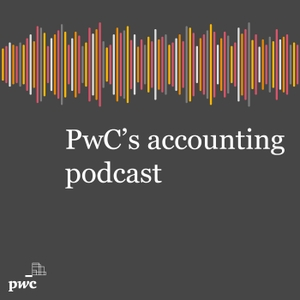 PwC's accounting and financial reporting podcast by PwC