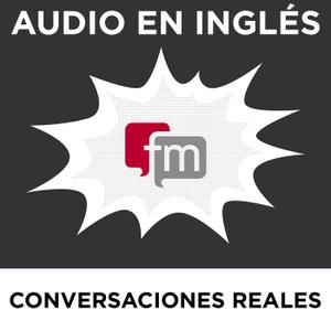 Conversaciones en Inglés Reales: Audio en Inglés by Ingles.fm