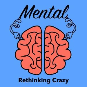Mental. Rethinking Crazy.