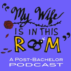 My Wife Is In This Room: A Post-Bachelor Podcast by Galvao MacKenzie Productions