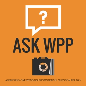 ASK WPP Podcast | Daily Wedding Photography Q&As | Wedding Photography Tips by Henry Chen: Wedding Photographer, Podcaster, And Coach