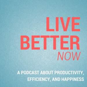 Live Better Now: A Podcast About Productivity, Efficiency, and Happiness by Matthew Dicks