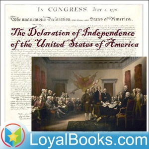 The Declaration of Independence of the United States of America by Founding Fathers of the United States by Loyal Books
