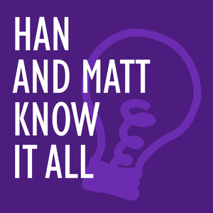 Han and Matt Know It All by Hannah and Matt