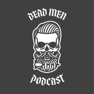 Dead Men Podcast by Dead Men Podcast