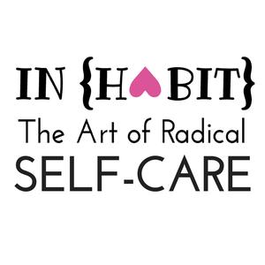 INHABIT: THE ART OF RADICAL SELF-CARE - monicaballard.com by Monica Ballard