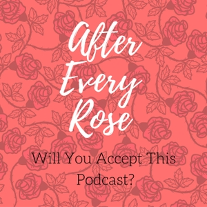 After Every Rose: A Bachelor Podcast by Bachelor Podcasters