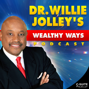 Dr. Willie Jolley's Wealthy Ways by Dr. Willie Jolley & C-Suite Radio