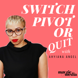 Switch, Pivot or Quit by Mayzie Media
