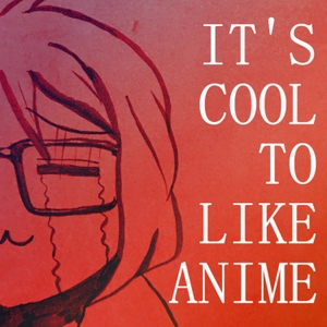 It's Cool To Like Anime by Emily Yoshida