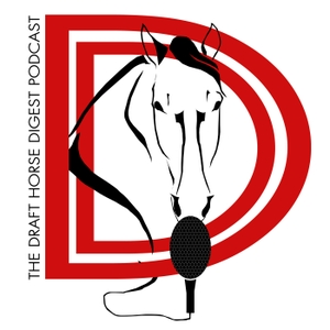 The Draft Horse Digest Podcast by The Draft Horse Digest Podcast