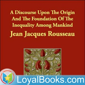 A Discourse Upon the Origin and the Foundation of the Inequality Among Mankind by Jean-Jacques Rousseau by Loyal Books