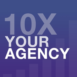10X Your Agency by 10X Your Agency