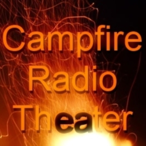 Campfire Radio Theater by A Haunted Air Audio Drama