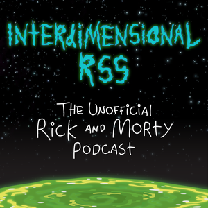 Interdimensional RSS: The Unofficial Rick and Morty Podcast by Rick and Morty