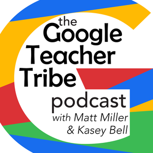 Google Teacher Tribe Podcast by Matt Miller and Kasey Bell