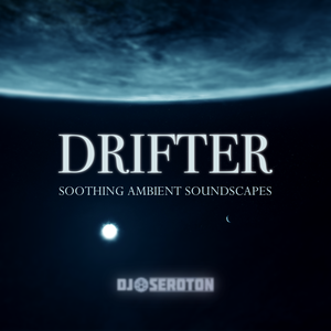 Drifter: Soothing Ambient Soundscapes - Mixed by DJ Seroton by DJ Seroton