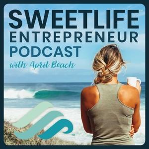SweetLife Entrepreneur Podcast by April Beach