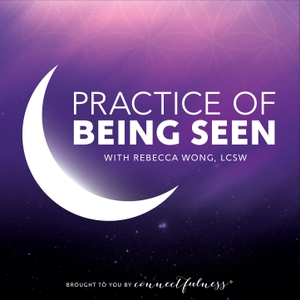 Practice of Being Seen by Rebecca Wong