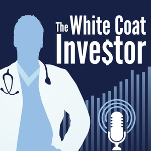 White Coat Investor Podcast by Dr. Jim Dahle of the White Coat Investor