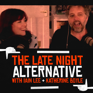 The Late Night Alternative with Iain Lee & Katherine Boyle by Iain Lee