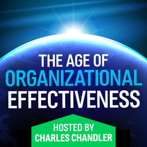 The Age of Organizational Effectiveness -- hosted by Charles Chandler by Charles Chandler