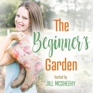The Beginner's Garden with Jill McSheehy by Jill McSheehy