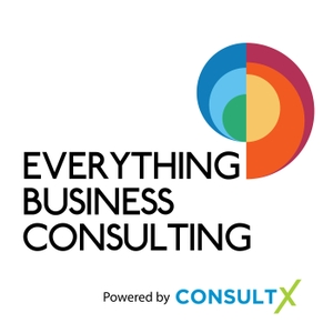 Everything Business Consulting - A Podcast for Business Consultants by ConsultX Business Success Programme