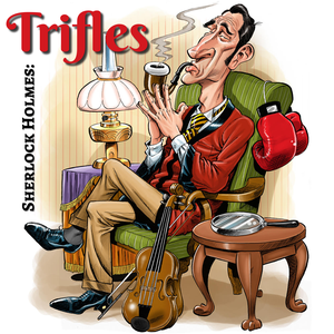 Sherlock Holmes: Trifles by Scott Monty & Burt Wolder