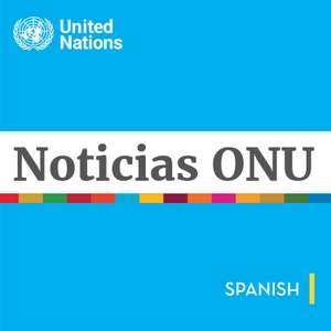 Noticias ONU by Radio de las Naciones Unidas
