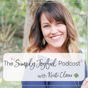 Simply Joyful Podcast with Kristi Clover | Encouragement for your Faith and Family by Kristi Clover: Author, Speaker, Blogger, Podcaster, & Homeschool Mom of 5