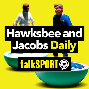 Hawksbee and Jacobs Daily by talkSPORT