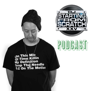 THE DJ STARTING FROM SCRATCH PODCAST by DJ STARTING FROM SCRATCH