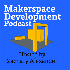 Makerspace Development by Zachary Alexander