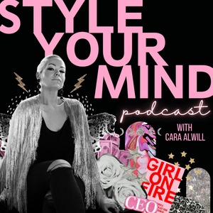 Style Your Mind Podcast by Cara Alwill