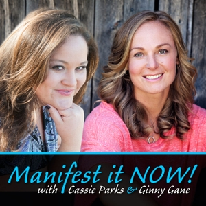 Manifest It Now a Law of Attraction Show by Cassie Parks & Ginny Gane