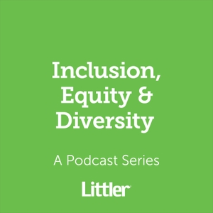 Littler Diversity & Inclusion Podcast by Littler
