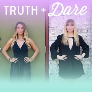 Truth and Dare: Female Empowerment, Authentic Conversation, Real Transformation by Allie and Carly
