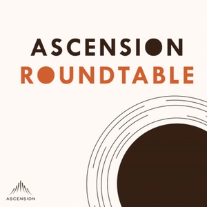 Ascension Roundtable (Your Catholic Ministry Podcast) by Ascension