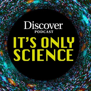It's Only Science by Discover Magazine