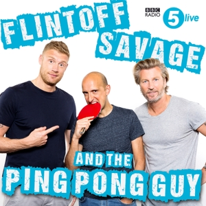 Flintoff, Savage and the Ping Pong Guy by BBC Radio 5 live