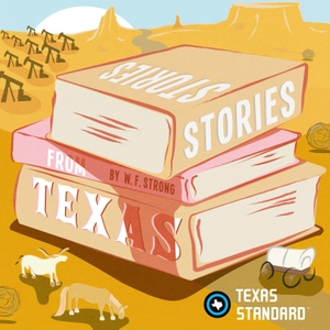 Texas Standard » Stories from Texas by Texas Standard, W.F. Strong