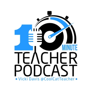 10 Minute Teacher Podcast by Vicki Davis